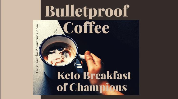 Bulletproof Coffee Keto Breakfast of Champions