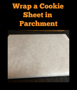 Parchment wrapped cookie sheet