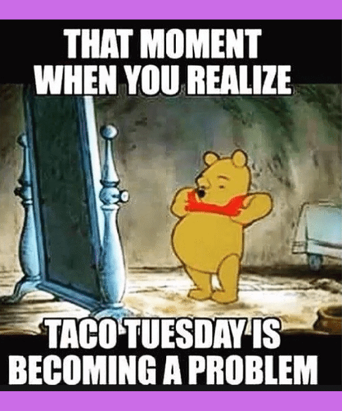 taco tuesday is out of hand