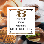 8 Great Two Minute Keto Recipes